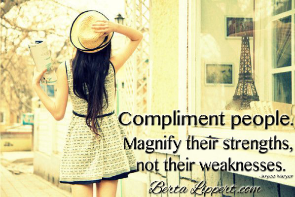 Berta Lippert | Compliment people. Magnify their strengths, not ...