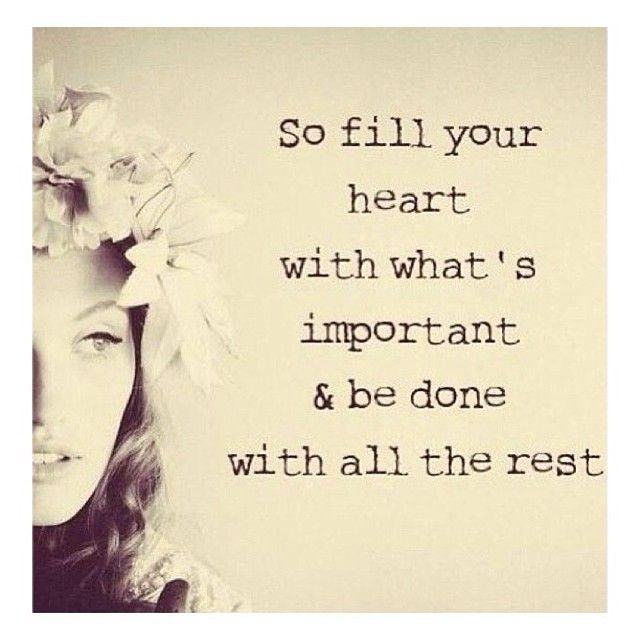 Whats A Good Quote About Life: So Fill Your Heart With What's Important