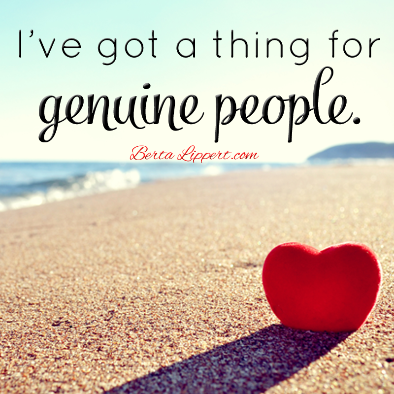 love genuine people. Love, love, love them! Which is why I adore all