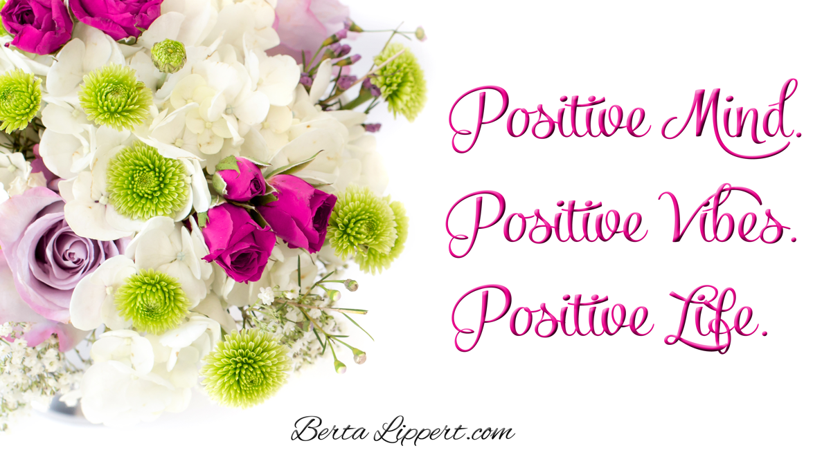 Berta Lippert Positive Mind Positive Vibes Positive Life Berta